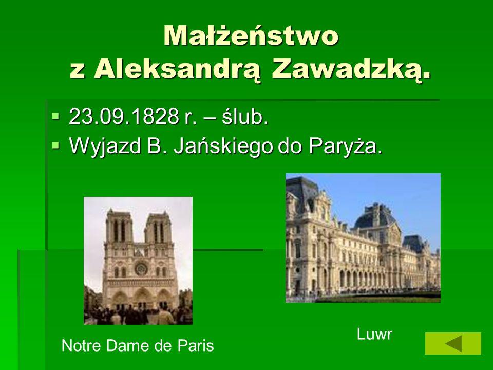 Małżeństwo z Aleksandrą Zawadzką. 23.09.1828 r. – ślub. 23.09.1828 r. – ślub. Wyjazd B. Jańskiego do Paryża. Wyjazd B. Jańskiego do Paryża. Notre Dame