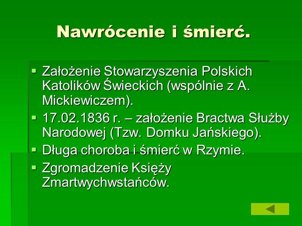 Nawrócenie i śmierć. Założenie Stowarzyszenia Polskich Katolików Świeckich (wspólnie z A. Mickiewiczem). Założenie Stowarzyszenia Polskich Katolików Ś