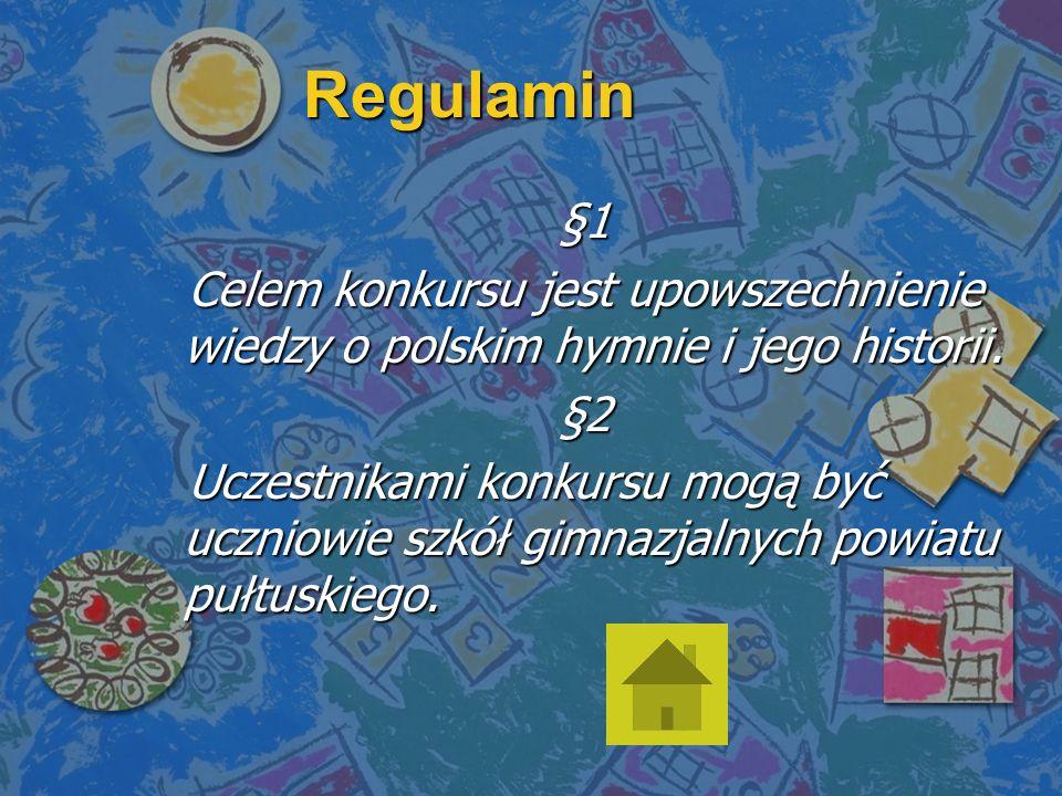 Regulamin §1 Celem konkursu jest upowszechnienie wiedzy o polskim hymnie i jego historii.