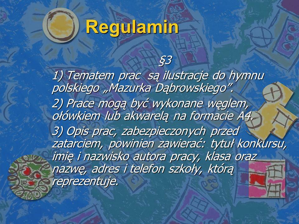 Regulamin §3 1) Tematem prac są ilustracje do hymnu polskiego Mazurka Dąbrowskiego.