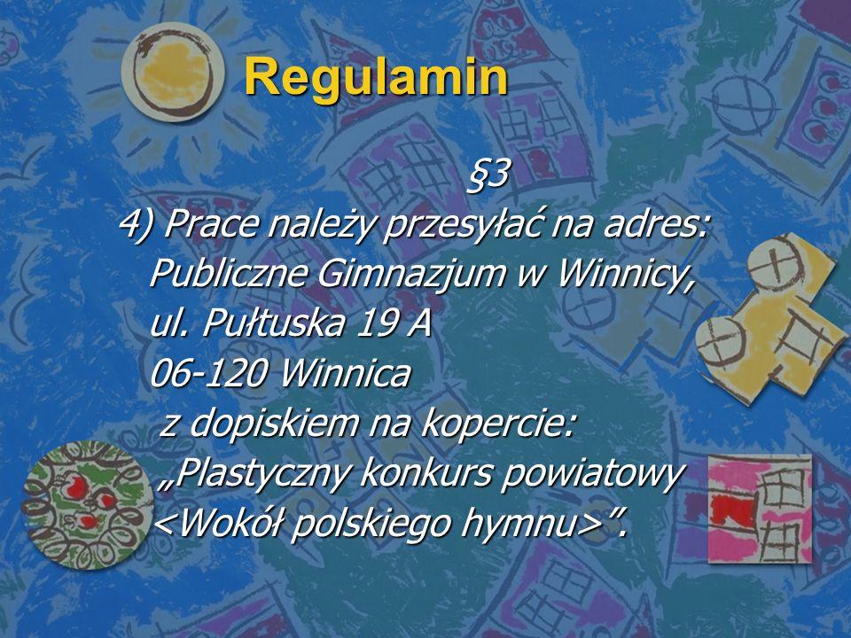 Regulamin §3 §3 4) Prace należy przesyłać na adres: Publiczne Gimnazjum w Winnicy, ul.