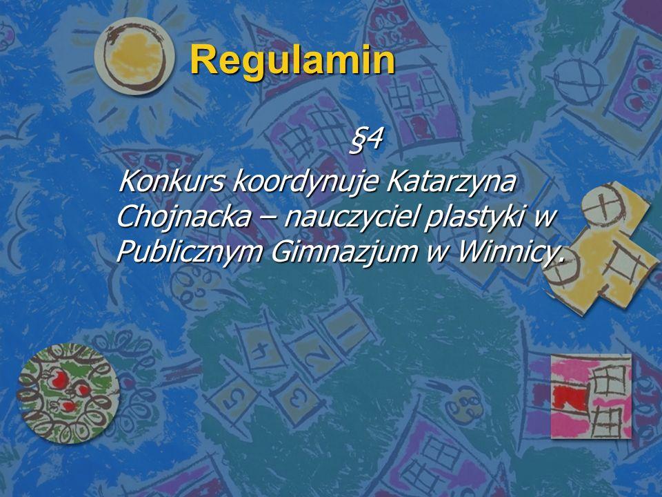Regulamin §5 1) Komisja konkursowa powołana przez Dyrektora Publicznego Gimnazjum w Winnicy oceni prace i przyzna miejsca od pierwszego do trzeciego.