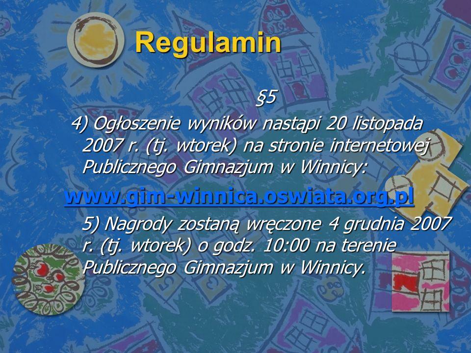 Regulamin §5 §5 4) Ogłoszenie wyników nastąpi 20 listopada 2007 r.