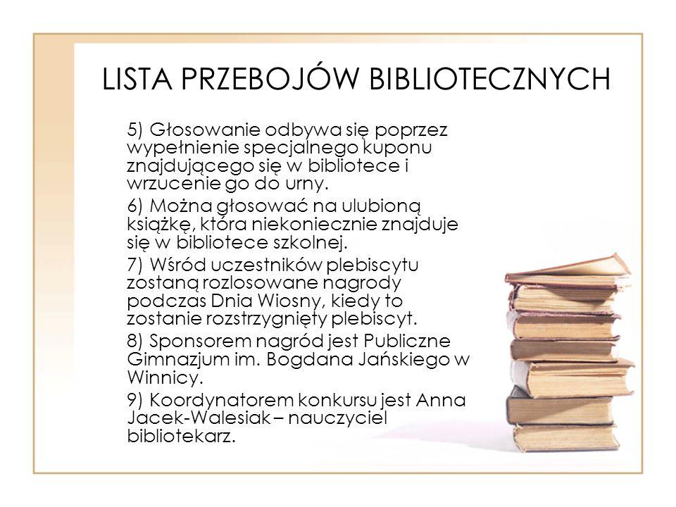 LISTA PRZEBOJÓW BIBLIOTECZNYCH 5) Głosowanie odbywa się poprzez wypełnienie specjalnego kuponu znajdującego się w bibliotece i wrzucenie go do urny. 6