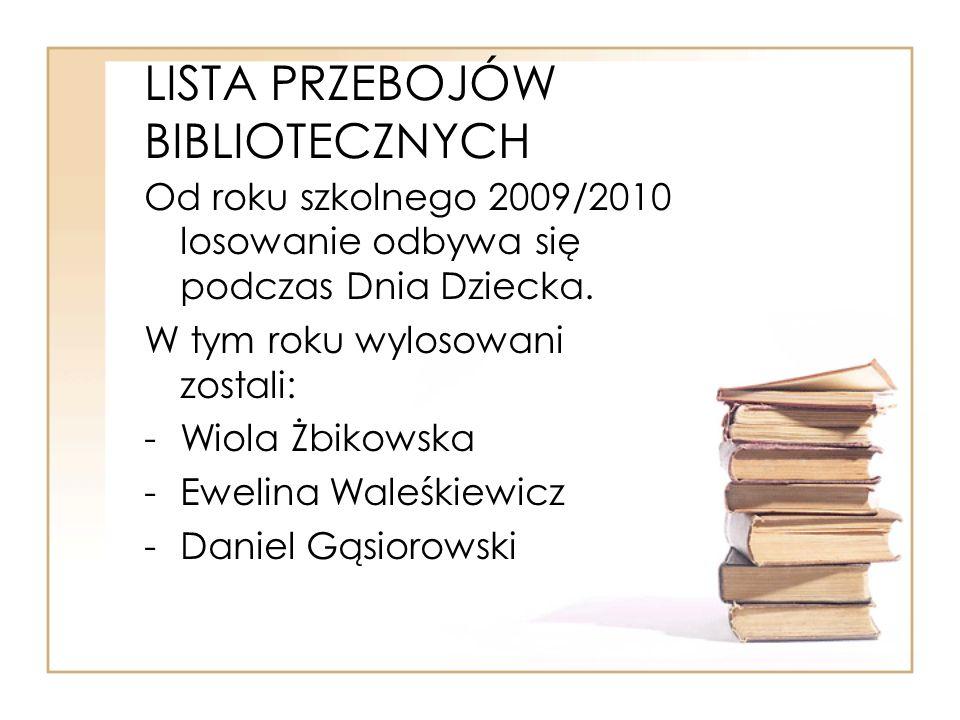LISTA PRZEBOJÓW BIBLIOTECZNYCH Od roku szkolnego 2009/2010 losowanie odbywa się podczas Dnia Dziecka. W tym roku wylosowani zostali: -Wiola Żbikowska