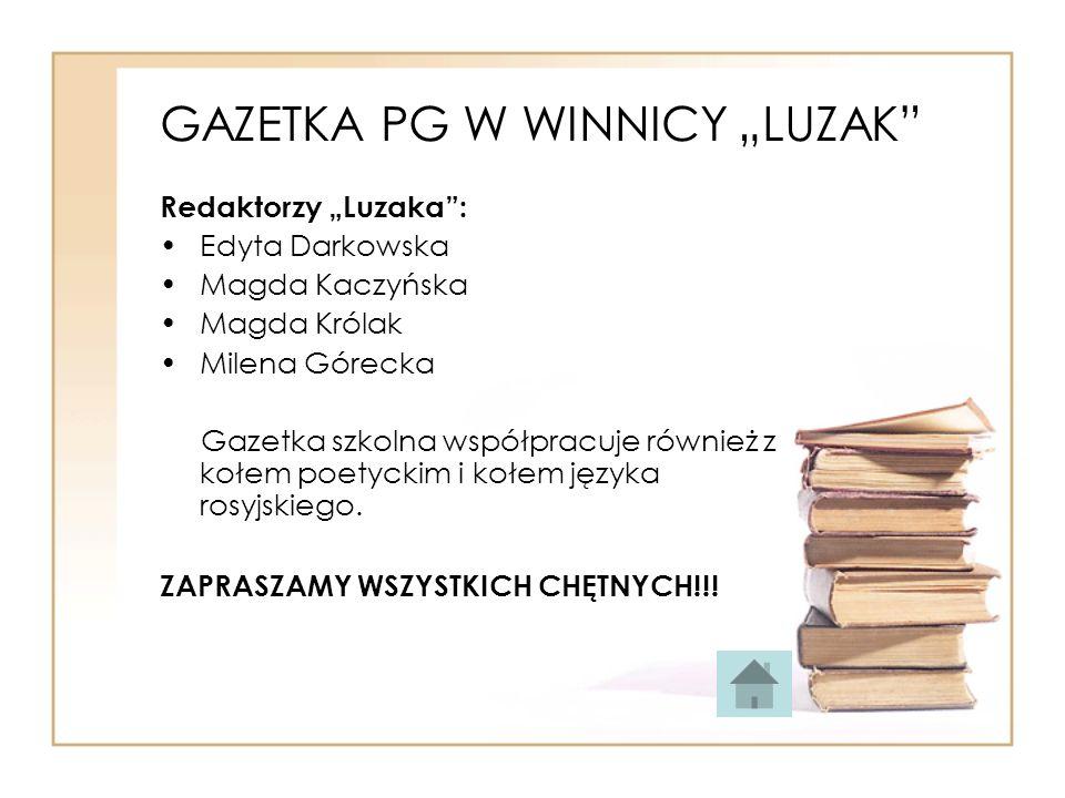 GAZETKA PG W WINNICY LUZAK Redaktorzy Luzaka: Edyta Darkowska Magda Kaczyńska Magda Królak Milena Górecka Gazetka szkolna współpracuje również z kołem