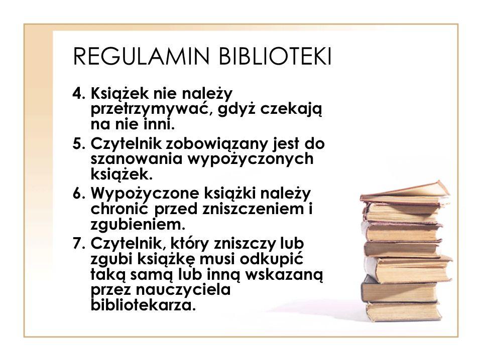 REGULAMIN BIBLIOTEKI 4. Książek nie należy przetrzymywać, gdyż czekają na nie inni. 5. Czytelnik zobowiązany jest do szanowania wypożyczonych książek.