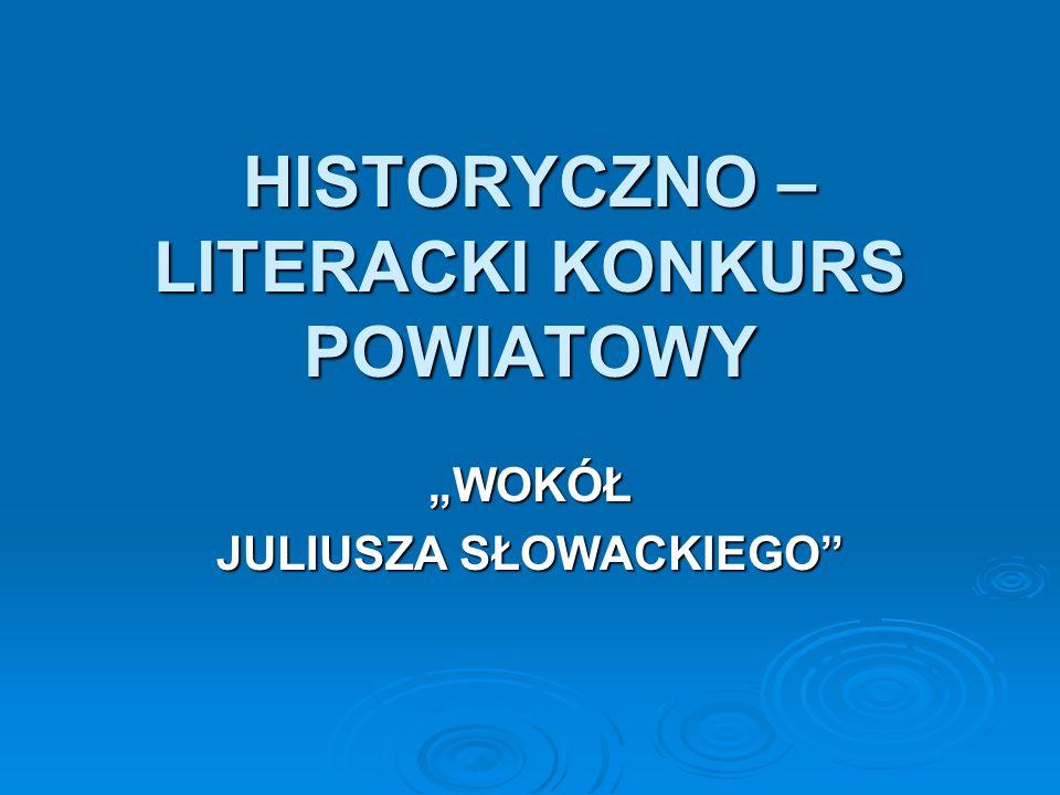 HISTORYCZNO – LITERACKI KONKURS POWIATOWY WOKÓŁ JULIUSZA SŁOWACKIEGO