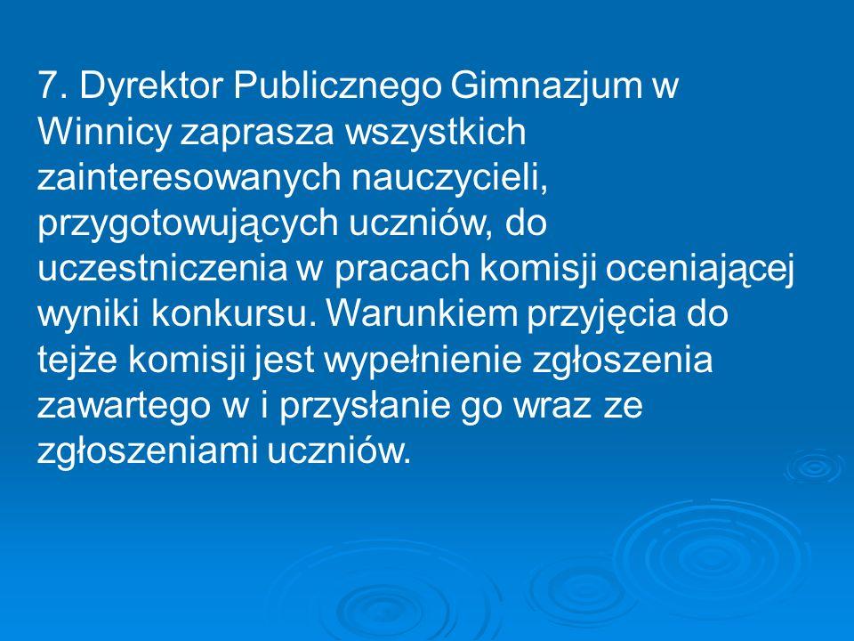 7. Dyrektor Publicznego Gimnazjum w Winnicy zaprasza wszystkich zainteresowanych nauczycieli, przygotowujących uczniów, do uczestniczenia w pracach ko