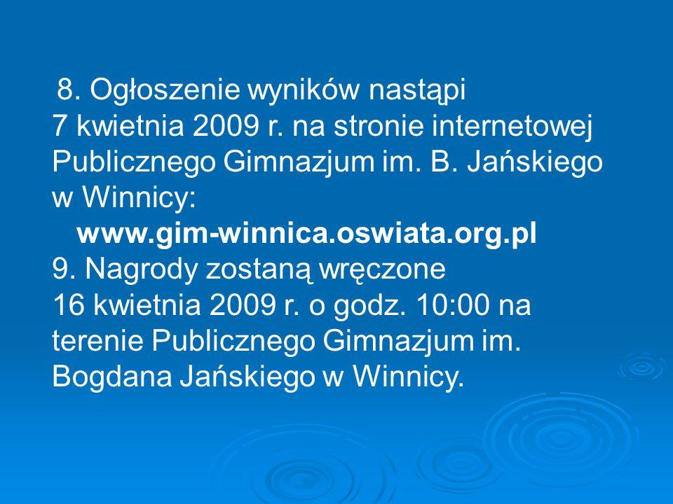 8.Ogłoszenie wyników nastąpi 7 kwietnia 2009 r. na stronie internetowej Publicznego Gimnazjum im.