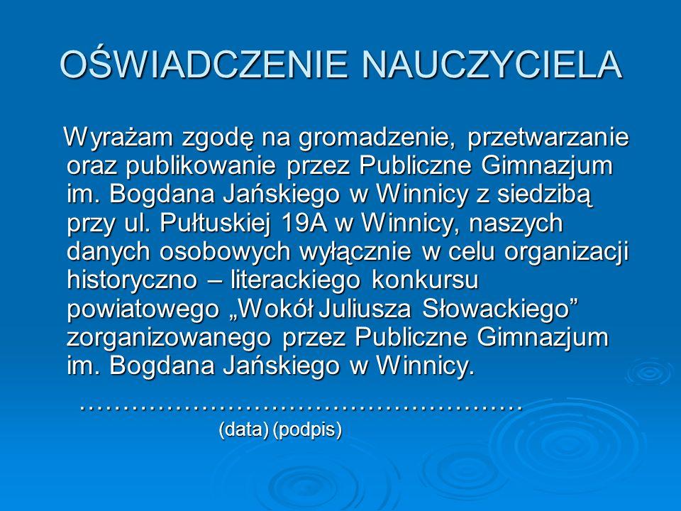 OŚWIADCZENIE NAUCZYCIELA Wyrażam zgodę na gromadzenie, przetwarzanie oraz publikowanie przez Publiczne Gimnazjum im. Bogdana Jańskiego w Winnicy z sie