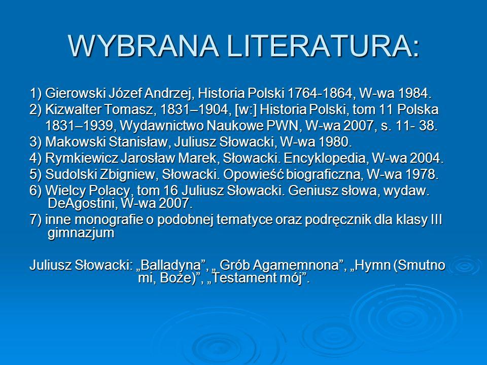 WYBRANA LITERATURA: 1) Gierowski Józef Andrzej, Historia Polski 1764-1864, W-wa 1984. 2) Kizwalter Tomasz, 1831–1904, [w:] Historia Polski, tom 11 Pol