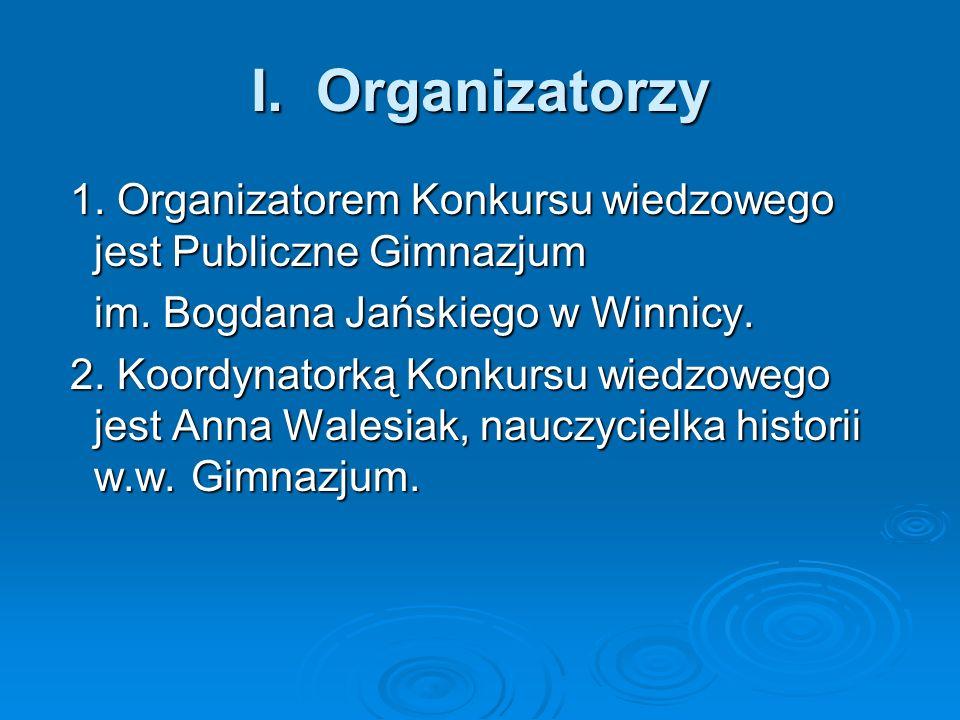 I. Organizatorzy 1. Organizatorem Konkursu wiedzowego jest Publiczne Gimnazjum 1. Organizatorem Konkursu wiedzowego jest Publiczne Gimnazjum im. Bogda