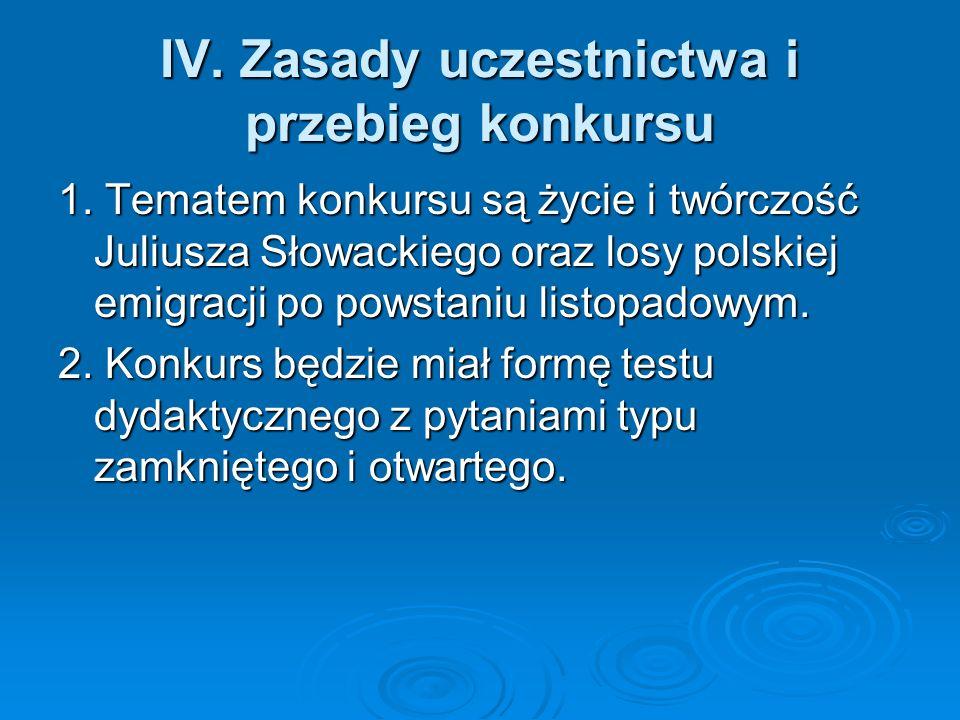 IV. Zasady uczestnictwa i przebieg konkursu 1. Tematem konkursu są życie i twórczość Juliusza Słowackiego oraz losy polskiej emigracji po powstaniu li