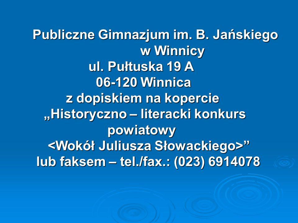 Publiczne Gimnazjum im. B. Jańskiego w Winnicy Publiczne Gimnazjum im. B. Jańskiego w Winnicy ul. Pułtuska 19 A ul. Pułtuska 19 A 06-120 Winnica 06-12