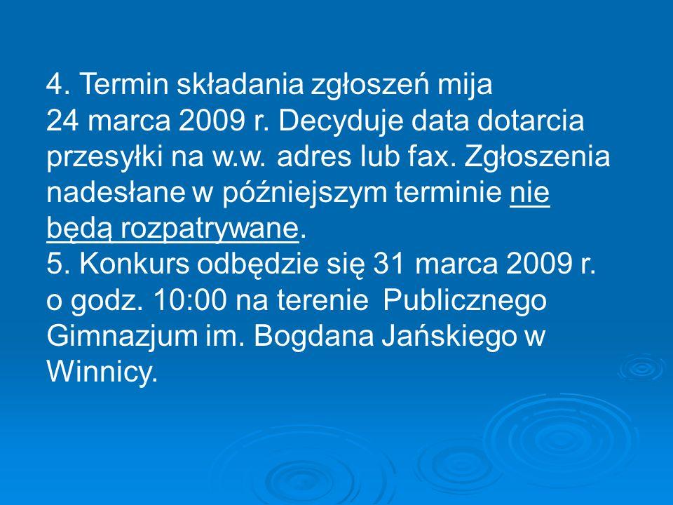 4. Termin składania zgłoszeń mija 24 marca 2009 r. Decyduje data dotarcia przesyłki na w.w. adres lub fax. Zgłoszenia nadesłane w późniejszym terminie