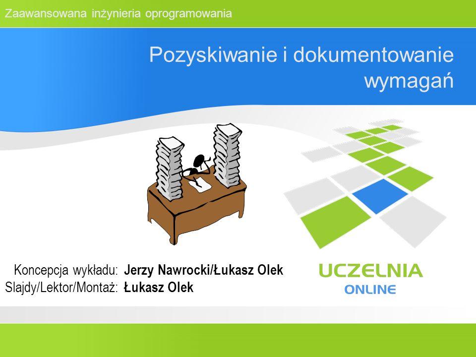 Zaawansowana inżynieria oprogramowania Pozyskiwanie i dokumentowanie wymagań Koncepcja wykładu: Slajdy/Lektor/Montaż: Jerzy Nawrocki/Łukasz Olek Łukas