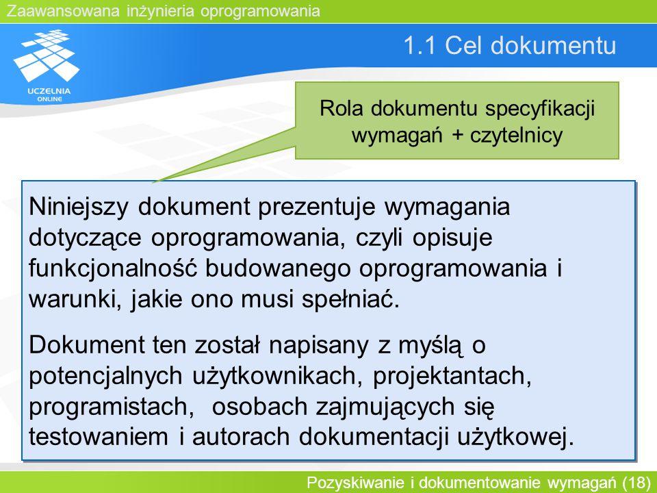 Zaawansowana inżynieria oprogramowania Pozyskiwanie i dokumentowanie wymagań (18) 1.1 Cel dokumentu Niniejszy dokument prezentuje wymagania dotyczące