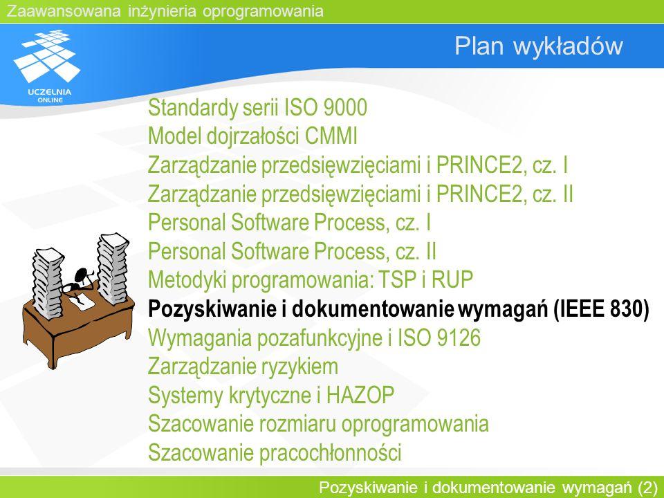 Zaawansowana inżynieria oprogramowania Pozyskiwanie i dokumentowanie wymagań (2) Plan wykładów Standardy serii ISO 9000 Model dojrzałości CMMI Zarządz