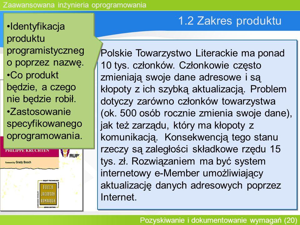Zaawansowana inżynieria oprogramowania Pozyskiwanie i dokumentowanie wymagań (20) 1.2 Zakres produktu Polskie Towarzystwo Literackie ma ponad 10 tys.