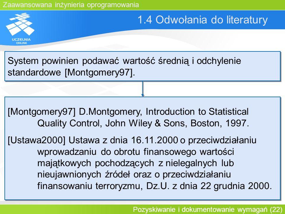 Zaawansowana inżynieria oprogramowania Pozyskiwanie i dokumentowanie wymagań (22) 1.4 Odwołania do literatury System powinien podawać wartość średnią