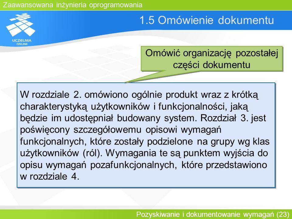 Zaawansowana inżynieria oprogramowania Pozyskiwanie i dokumentowanie wymagań (23) 1.5 Omówienie dokumentu W rozdziale 2. omówiono ogólnie produkt wraz