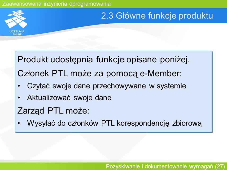 Zaawansowana inżynieria oprogramowania Pozyskiwanie i dokumentowanie wymagań (27) 2.3 Główne funkcje produktu Produkt udostępnia funkcje opisane poniż