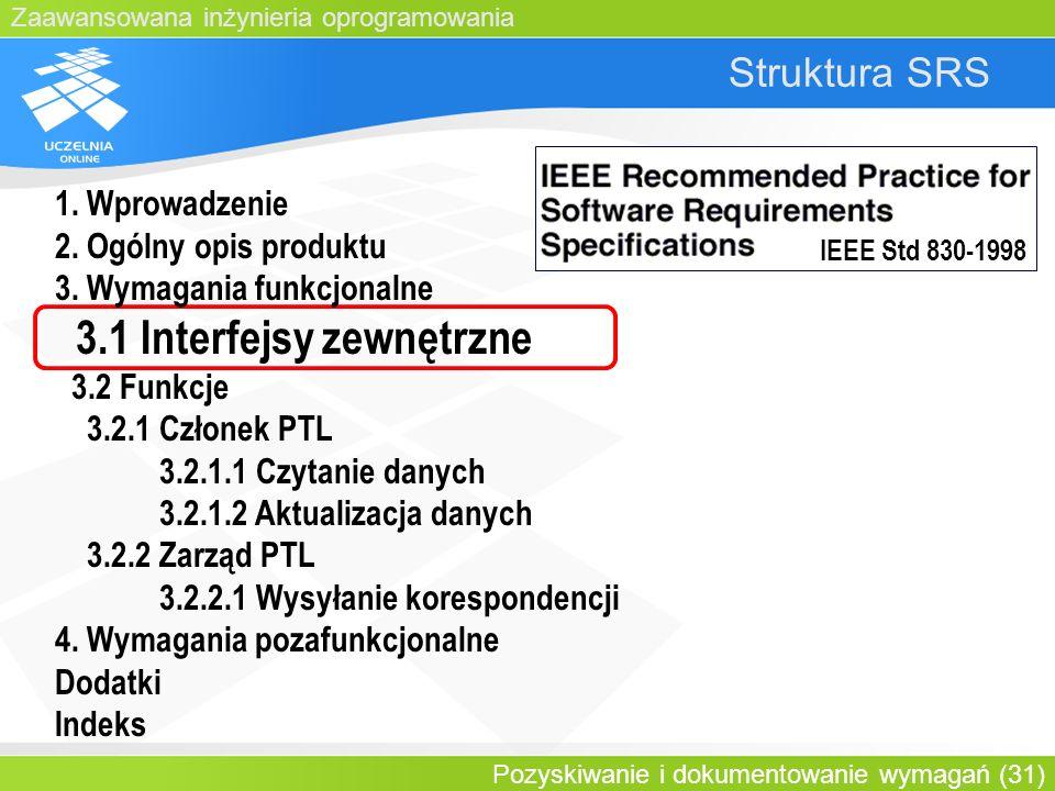 Zaawansowana inżynieria oprogramowania Pozyskiwanie i dokumentowanie wymagań (31) Struktura SRS IEEE Std 830-1998 1. Wprowadzenie 2. Ogólny opis produ