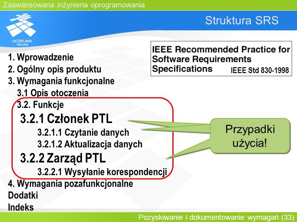 Zaawansowana inżynieria oprogramowania Pozyskiwanie i dokumentowanie wymagań (33) Struktura SRS 1. Wprowadzenie 2. Ogólny opis produktu 3. Wymagania f