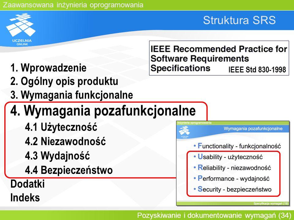 Zaawansowana inżynieria oprogramowania Pozyskiwanie i dokumentowanie wymagań (34) Struktura SRS 1. Wprowadzenie 2. Ogólny opis produktu 3. Wymagania f