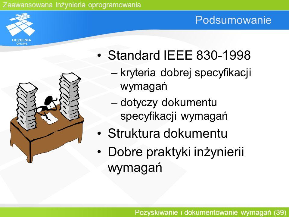 Zaawansowana inżynieria oprogramowania Pozyskiwanie i dokumentowanie wymagań (39) Podsumowanie Standard IEEE 830-1998 –kryteria dobrej specyfikacji wy