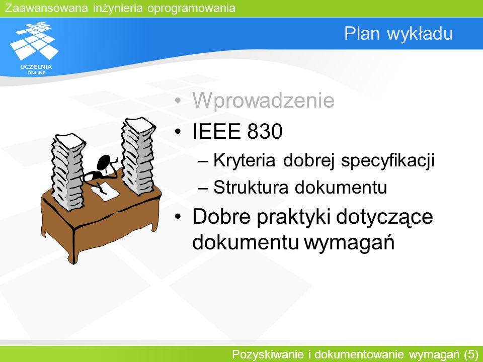 Zaawansowana inżynieria oprogramowania Pozyskiwanie i dokumentowanie wymagań (5) Plan wykładu Wprowadzenie IEEE 830 –Kryteria dobrej specyfikacji –Str