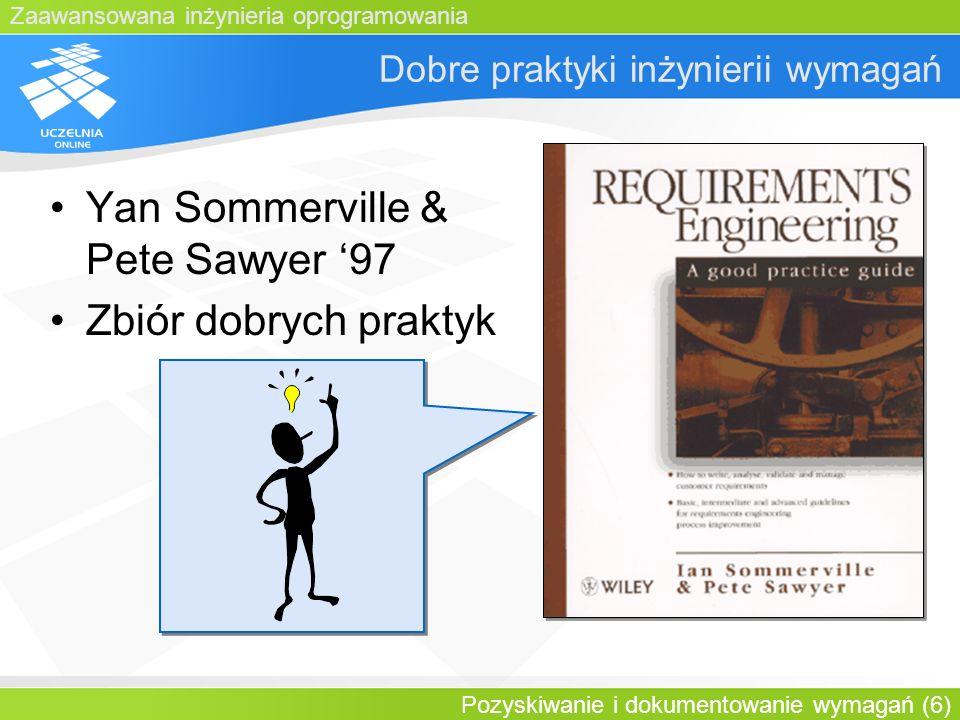Zaawansowana inżynieria oprogramowania Pozyskiwanie i dokumentowanie wymagań (6) Dobre praktyki inżynierii wymagań Yan Sommerville & Pete Sawyer 97 Zb