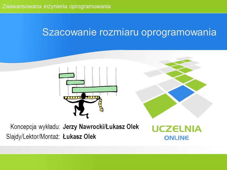 Zaawansowana inżynieria oprogramowania Szacowanie rozmiaru oprogramowania Koncepcja wykładu: Slajdy/Lektor/Montaż: Jerzy Nawrocki/Łukasz Olek Łukasz O