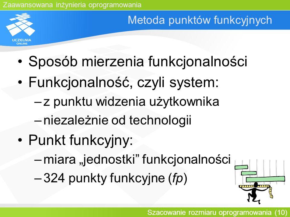 Zaawansowana inżynieria oprogramowania Szacowanie rozmiaru oprogramowania (10) Metoda punktów funkcyjnych Sposób mierzenia funkcjonalności Funkcjonaln