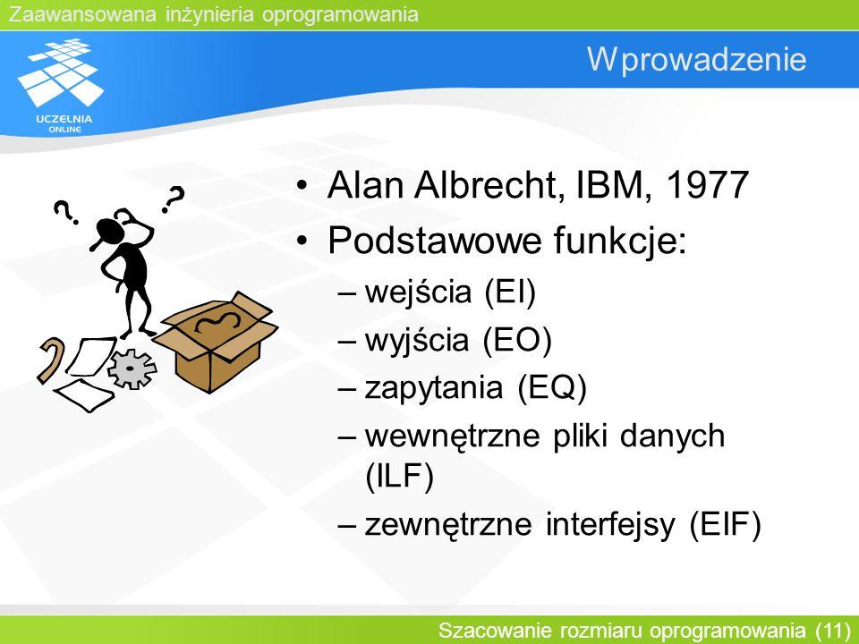 Zaawansowana inżynieria oprogramowania Szacowanie rozmiaru oprogramowania (11) Wprowadzenie Alan Albrecht, IBM, 1977 Podstawowe funkcje: –wejścia (EI)