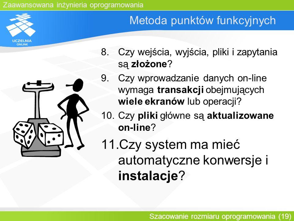 Zaawansowana inżynieria oprogramowania Szacowanie rozmiaru oprogramowania (19) Metoda punktów funkcyjnych 8.Czy wejścia, wyjścia, pliki i zapytania są
