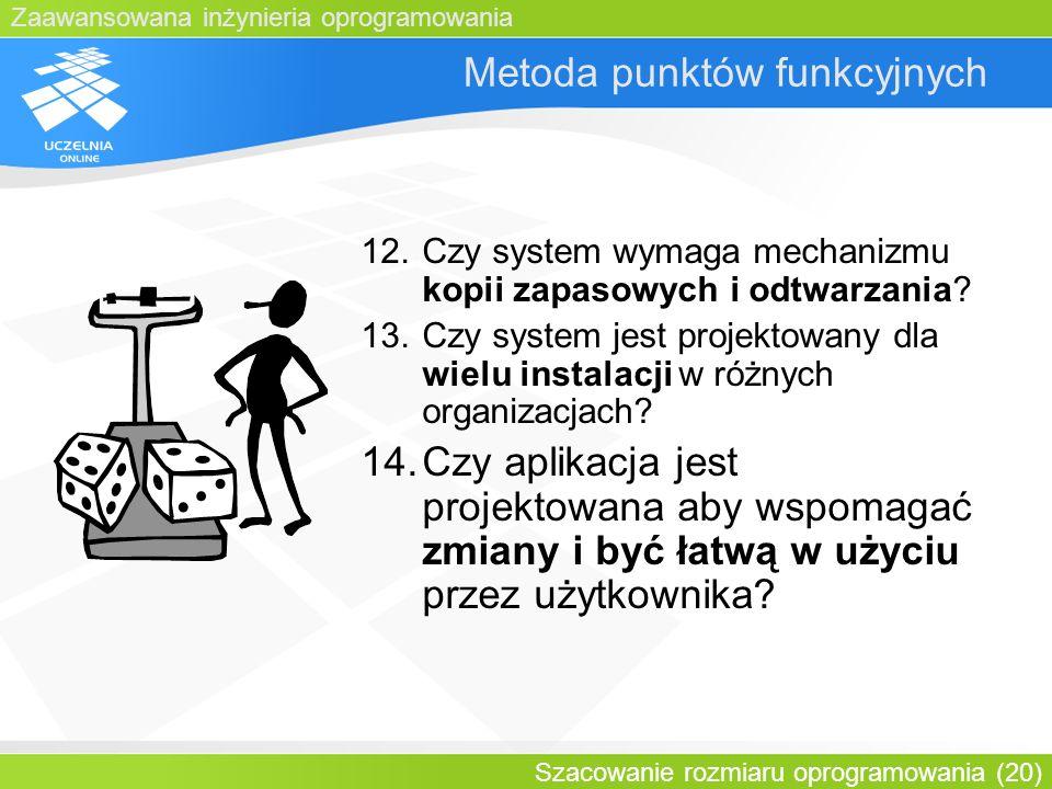 Zaawansowana inżynieria oprogramowania Szacowanie rozmiaru oprogramowania (20) Metoda punktów funkcyjnych 12.Czy system wymaga mechanizmu kopii zapaso