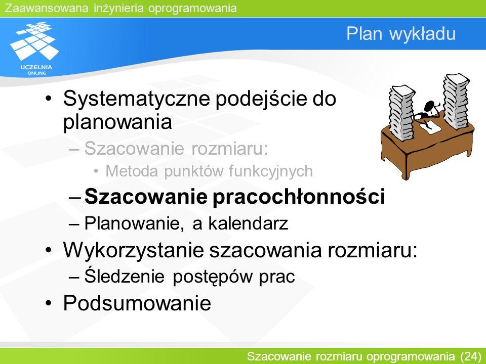 Zaawansowana inżynieria oprogramowania Szacowanie rozmiaru oprogramowania (24) Plan wykładu Systematyczne podejście do planowania –Szacowanie rozmiaru