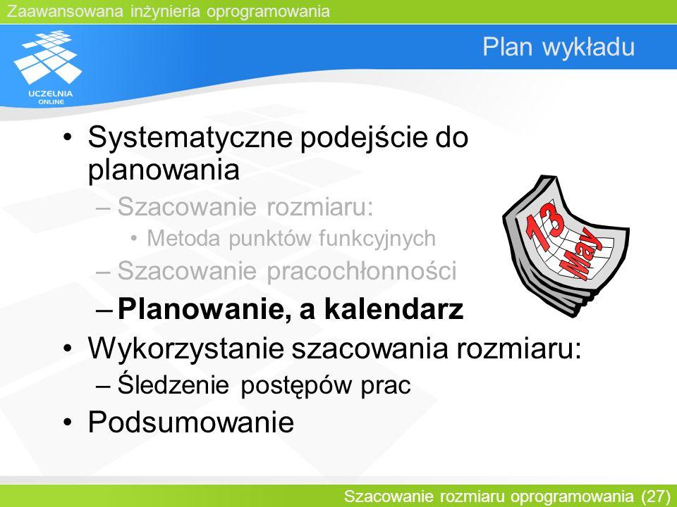 Zaawansowana inżynieria oprogramowania Szacowanie rozmiaru oprogramowania (27) Plan wykładu Systematyczne podejście do planowania –Szacowanie rozmiaru