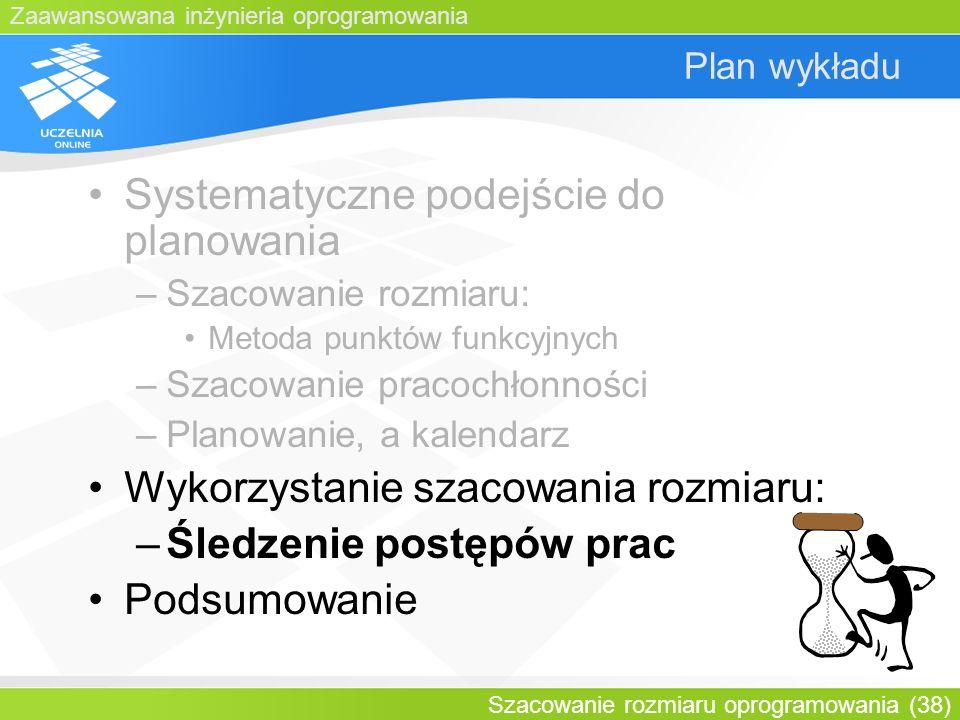 Zaawansowana inżynieria oprogramowania Szacowanie rozmiaru oprogramowania (38) Plan wykładu Systematyczne podejście do planowania –Szacowanie rozmiaru