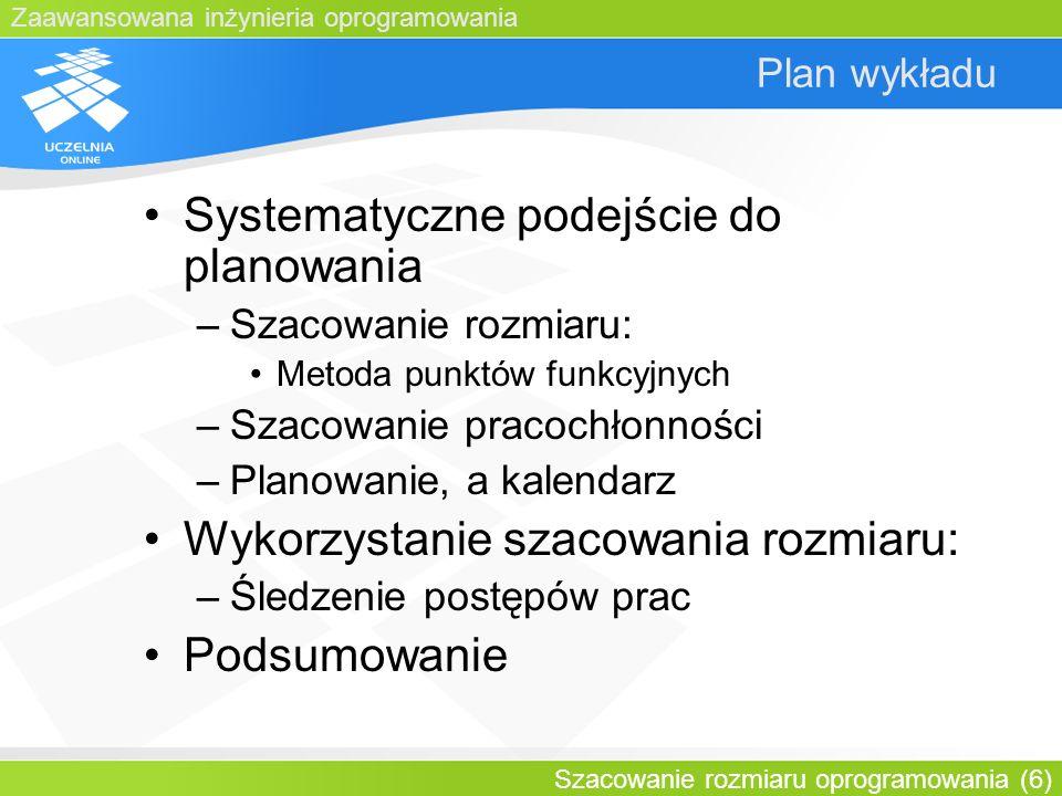 Zaawansowana inżynieria oprogramowania Szacowanie rozmiaru oprogramowania (6) Plan wykładu Systematyczne podejście do planowania –Szacowanie rozmiaru: