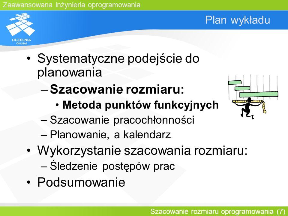 Zaawansowana inżynieria oprogramowania Szacowanie rozmiaru oprogramowania (7) Plan wykładu Systematyczne podejście do planowania –Szacowanie rozmiaru: