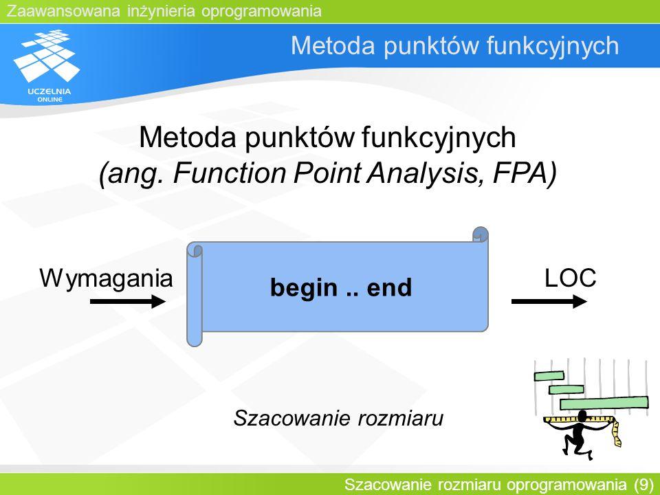 Zaawansowana inżynieria oprogramowania Szacowanie rozmiaru oprogramowania (9) Metoda punktów funkcyjnych begin.. end Szacowanie rozmiaru WymaganiaLOC