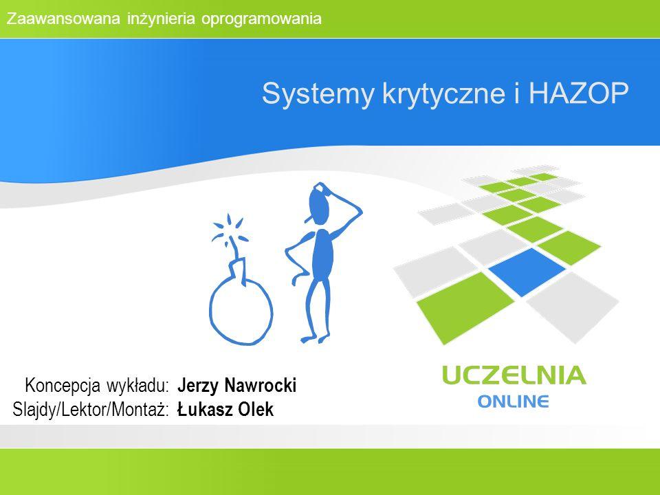 Zaawansowana inżynieria oprogramowania Systemy krytyczne i HAZOP Koncepcja wykładu: Slajdy/Lektor/Montaż: Jerzy Nawrocki Łukasz Olek