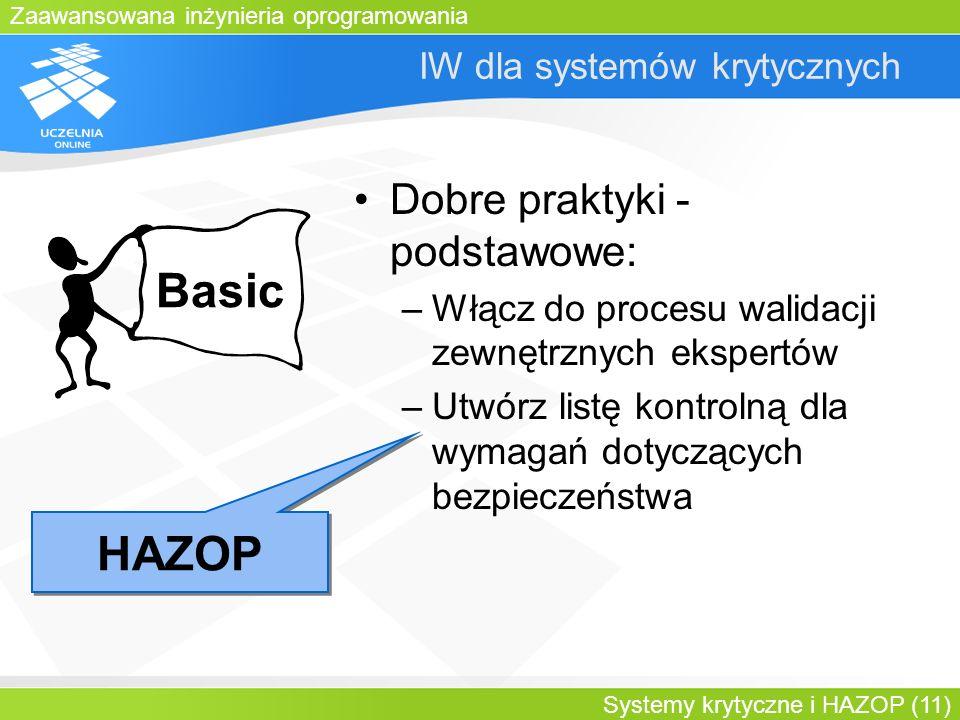 Zaawansowana inżynieria oprogramowania Systemy krytyczne i HAZOP (11) IW dla systemów krytycznych Dobre praktyki - podstawowe: –Włącz do procesu walid