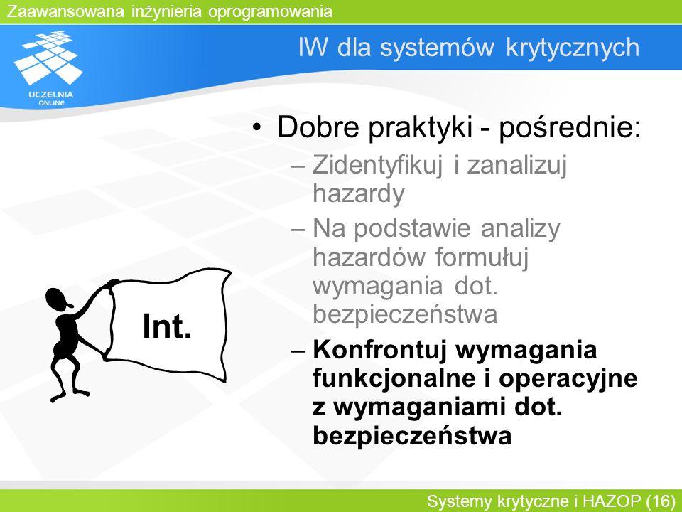 Zaawansowana inżynieria oprogramowania Systemy krytyczne i HAZOP (16) IW dla systemów krytycznych Dobre praktyki - pośrednie: –Zidentyfikuj i zanalizu