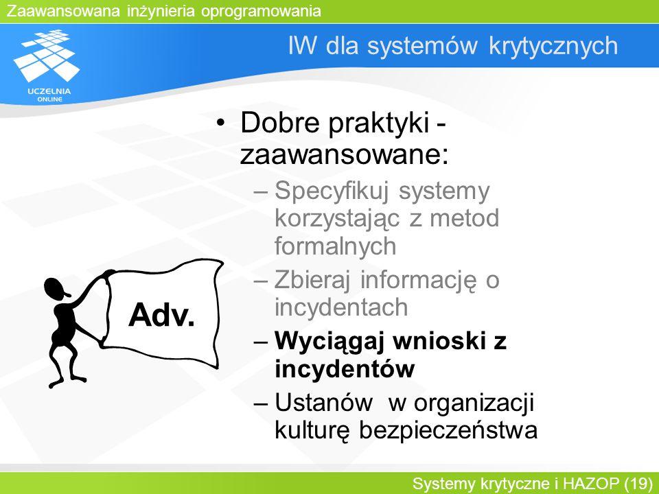 Zaawansowana inżynieria oprogramowania Systemy krytyczne i HAZOP (19) IW dla systemów krytycznych Dobre praktyki - zaawansowane: –Specyfikuj systemy k
