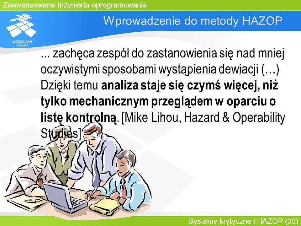 Zaawansowana inżynieria oprogramowania Systemy krytyczne i HAZOP (33) Wprowadzenie do metody HAZOP... zachęca zespół do zastanowienia się nad mniej oc
