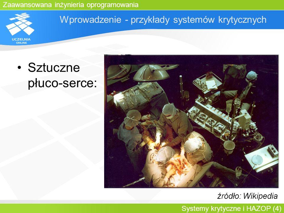 Zaawansowana inżynieria oprogramowania Systemy krytyczne i HAZOP (4) Wprowadzenie - przykłady systemów krytycznych Sztuczne płuco-serce: źródło: Wikip